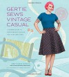 Gertie Sews Vintage Casual: A Modern Guide to Sportswear Styles of the 1940s and 1950s - Gretchen Hirsch