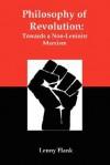 Philosophy of Revolution: Towards a Non-Leninist Marxism - Lenny Flank