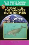 Threat To The Yangtze River Dolphin (Robbie Readers) (Robbie Readers) (Robbie Readers) - Amie Leavitt