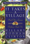 It Takes A Village: And Other Lessons Children Teach Us - Hillary Rodham Clinton