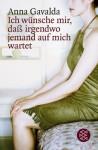 Ich wünsche mir, daß irgendwo jemand auf mich wartet. Erzählungen - Anna Gavalda, Ina Kronenberger