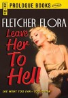 Leave Her to Hell (Prologue Books) - Fletcher Flora