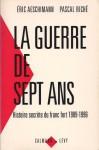 La guerre de sept ans: Histoire secrète du franc fort, 1989-1996 - Éric Aeschimann, Pascal Riché