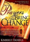Prayers That Bring Change: Power-Filled Prayers that Give Hope, Heal Relationships, Bring Financial Freedom and More! - Kimberly Daniels, John Eckhardt