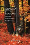 Graced by the Seasons: Fall and Winter in the Northwoods - John Bates