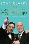 The Catastrophe Continues: Twenty-One Years of Interviews - John Clarke