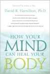 How Your Mind Can Heal Your Body - David R. Hamilton