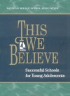 This We Believe: Successful Schools for Young Adolescents: A Position Paper of the National Middle School Association - National Middle School Association