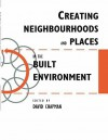 Creating Neighbourhoods and Places in the Built Environment - David Chapman