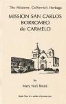 The Missions: California's Hertiage #2: Mission San Carlos Borromeo de Carmelo - Mary Null Boule