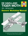 De Havilland Tiger Moth Manual: An insight into owning, flying and maintaining the legendary British training biplane - Stephen Slater, Stuart McKay