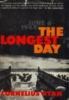 The Longest Day: June 6, 1944 - Cornelius Ryan