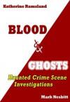 Blood & Ghosts: Haunted Crime Scene Investigations - Katherine Ramsland, Mark Nesbitt