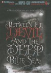 Between the Devil and the Deep Blue Sea - April Genevieve Tucholke, Jorjeana Marie