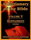 A Dictionary of the Bible: Volume V: Supplement -- Articles - James Hastings