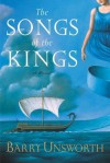 The Songs of the Kings: A Novel - Barry Unsworth