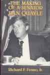 The Making of a Senator: Dan Quayle - Richard F. Fenno, Congressional Quarterly