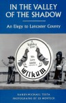 In the Valley of the Shadow: An Elegy to Lancaster County - Randy-Michael Testa, Ed Worteck