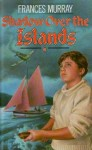 Shadow Over the Islands - Frances Murray