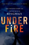 Under Fire: The Untold Story of the Attack in Benghazi - Fred Burton, Samuel M. Katz
