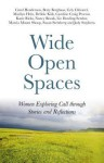 Wide Open Spaces: Women Exploring Call through Stories and Reflections - Carol Henderson, Betty Berghaus, Susan Steinberg, Judy Stephens, Cely Chicurel, Marilyn Hein, Debbie Kirk, Caroline Craig Proctor, Katie Ricks, Nancy Rozak, Liz Dowling Sendor, Marcia W. Mount Shoop