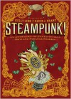 Steampunk! an Anthology of Fantastically Rich and Strange Stories - Kelly Link, Elizabeth Knox, Garth Nix, Christopher Rowe
