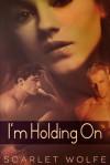 I'm Holding On - Scarlet Wolfe