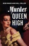 Murder - Queen High - Bob Wade, Bill Miller, Wade Miller