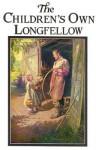 The Children's Own Longfellow - Henry Wadsworth Longfellow