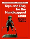 Toys and Play for the Handicapped Child - Barbara Riddick