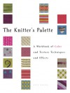 The Knitter's Palette: A Workbook of Color and Texture Techniques and Effects - Kate Haxell
