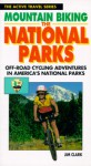 Mountain Biking The National Parks: Off Road Cycling Adventures In America's National Parks - Jim Clark