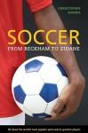 Soccer: From Beckham to Zidane - Christopher Morris