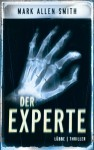 Der Experte: Thriller (German Edition) - Mark Allen Smith, Dietmar Schmidt