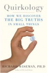 Quirkology: How We Discover the Big Truths in Small Things - Richard Wiseman