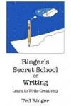 Ringer's Secret School of Writing - Learn to Write Creatively - Ted Ringer