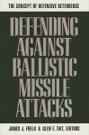 Defending Against Ballistic Missile Attacks: The Concept of Defensive Deterrence - James J. Frelk, Jameson Books, Frederick Seitz, William A. Nierenberg