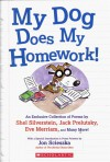 My Dog Does My Homework! - Jon Scieszka, Colin McNaughton, Jeff Moss, Kenn Nesbitt, Louis Phillips, X.J. Kennedy, William Cole, Paul Duggan, Frank Jacobs, Edward Lear, Douglas Florian, Ogden Nash, Karla Kushkin, Jack Prelutsky, Shel Silverstein, Eve Merriam