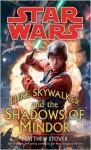 Luke Skywalker and the Shadows of Mindor: Star Wars - Matthew Woodring Stover