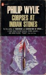 Corpses at Indian Stones - Philip Wylie