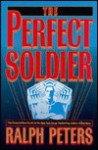 The Perfect Soldier - Ralph Peters