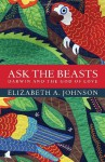 Ask the Beasts: Darwin and the God of Love - Elizabeth A. Johnson