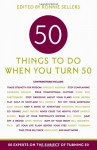50 Things to Do When You Turn 50: 50 Experts on the Subject of Turning 50 (Fifty Experts on the Subject of Turning Fifty) - Allison Kyle Leopold, Ronnie Sellers, Gerit Quealy