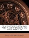 Le Misanthrope, Comédie, With A Life of Molière, Etc. By G.E. Fasnacht - Molière