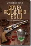 Čovek koji je ubio Teslu - Goran Skrobonja