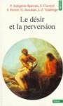 Le désir et la perversion - Piera Aulagnier-Spairani, François Perrier, Jean Clavreul, Guy Rosolato, Jean-Paul Valabrega