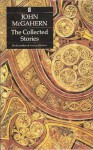 The Collected Stories of John McGahern - John McGahern