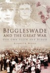 Biggleswade and the Great War: Our Own Flesh and Blood - Kenneth Wood