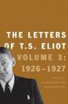 The Letters of T.S. Eliot: Volume 3: 1926-1927 - John Haffenden, T.S. Eliot, Valerie Eliot, Faber & Faber Ltd