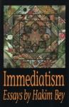 Immediatism - Peter Lamborn Wilson, Freddie Baer, Hakim Bey